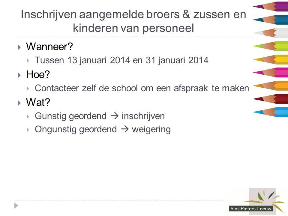 Inschrijven aangemelde broers & zussen en kinderen van personeel  Wanneer.