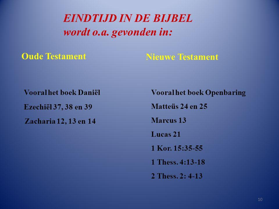 EINDTIJD IN DE BIJBEL wordt o.a. gevonden in: Nieuwe Testament Vooral het boek DaniëlVooral het boek Openbaring Matteüs 24 en 25 Marcus 13 Lucas 21 1