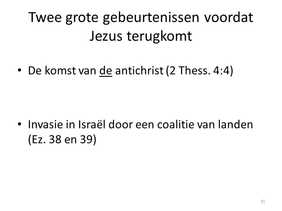 Twee grote gebeurtenissen voordat Jezus terugkomt • De komst van de antichrist (2 Thess. 4:4) • Invasie in Israël door een coalitie van landen (Ez. 38