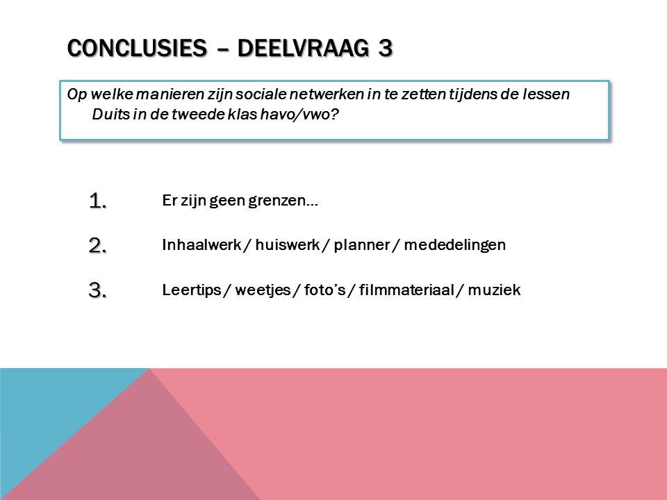 CONCLUSIES – DEELVRAAG 3 Op welke manieren zijn sociale netwerken in te zetten tijdens de lessen Duits in de tweede klas havo/vwo.