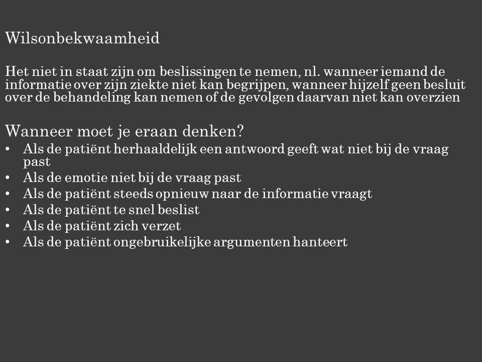 Wilsonbekwaamheid Het niet in staat zijn om beslissingen te nemen, nl.