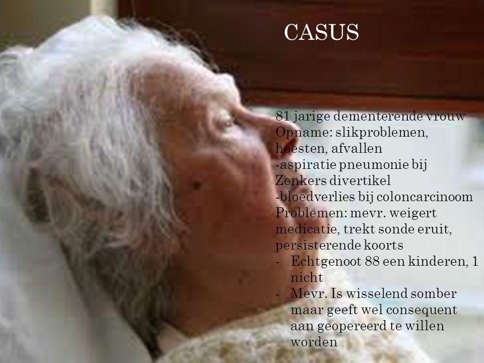 CASUS 81 jarige dementerende vrouw Opname: slikproblemen, hoesten, afvallen -aspiratie pneumonie bij Zenkers divertikel -bloedverlies bij coloncarcinoom Problemen: mevr.