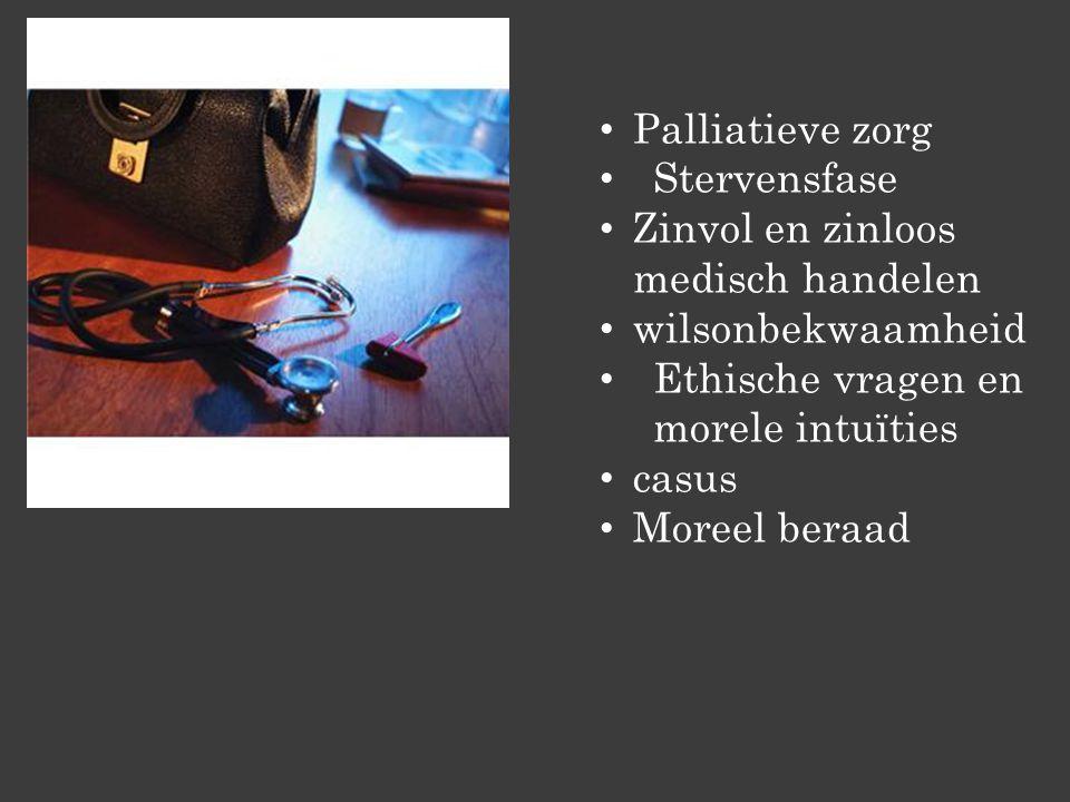 • Palliatieve zorg • Stervensfase • Zinvol en zinloos medisch handelen • wilsonbekwaamheid • Ethische vragen en morele intuïties • casus • Moreel beraad
