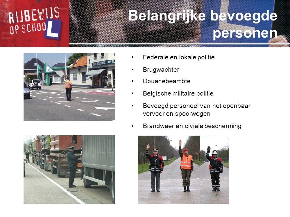 •Federale en lokale politie •Brugwachter •Douanebeambte •Belgische militaire politie •Bevoegd personeel van het openbaar vervoer en spoorwegen •Brandweer en civiele bescherming Belangrijke bevoegde personen