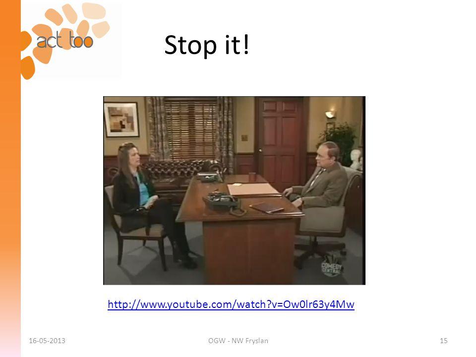 Stop it! 16-05-2013OGW - NW Fryslan15 http://www.youtube.com/watch?v=Ow0lr63y4Mw