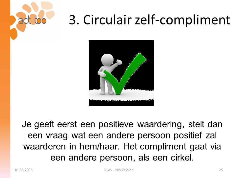 3. Circulair zelf-compliment Je geeft eerst een positieve waardering, stelt dan een vraag wat een andere persoon positief zal waarderen in hem/haar. H