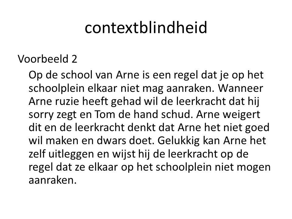 contextblindheid Voorbeeld 2 Op de school van Arne is een regel dat je op het schoolplein elkaar niet mag aanraken.