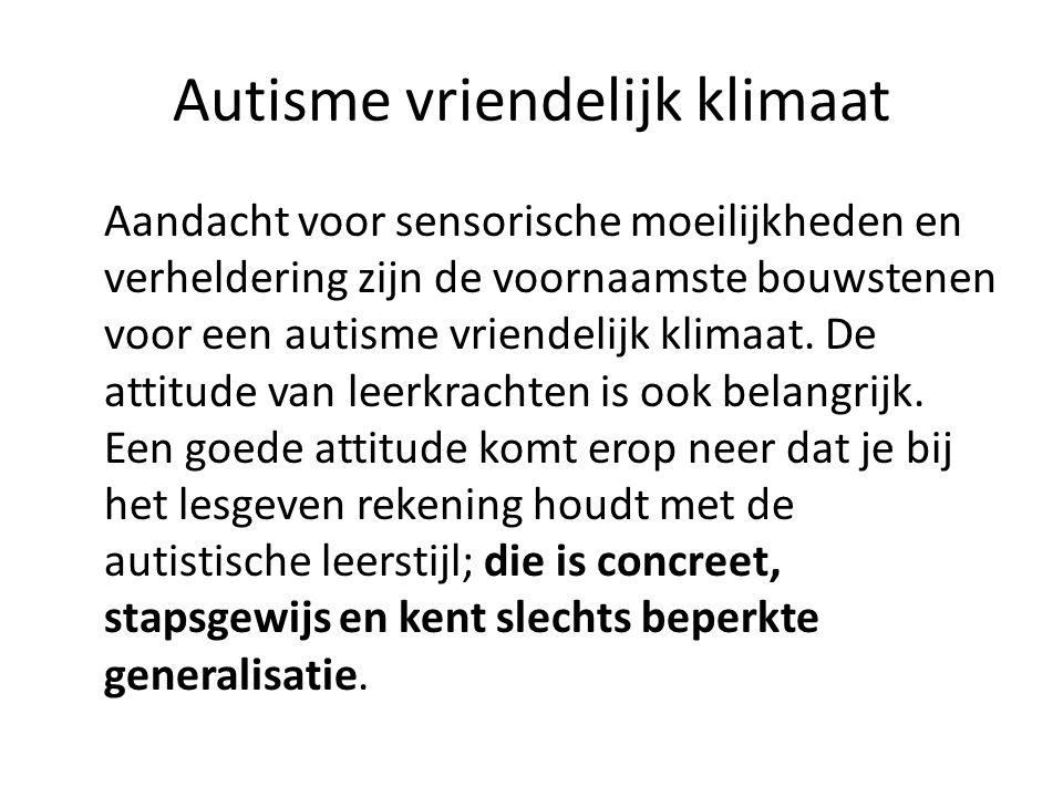 Autisme vriendelijk klimaat Aandacht voor sensorische moeilijkheden en verheldering zijn de voornaamste bouwstenen voor een autisme vriendelijk klimaat.