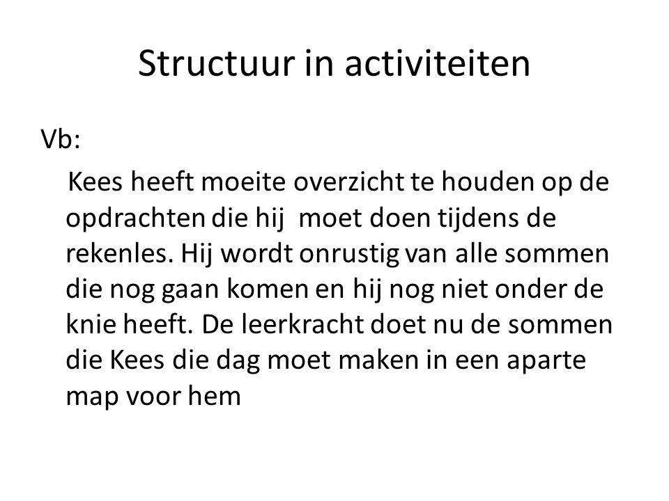 Structuur in activiteiten Vb: Kees heeft moeite overzicht te houden op de opdrachten die hij moet doen tijdens de rekenles.