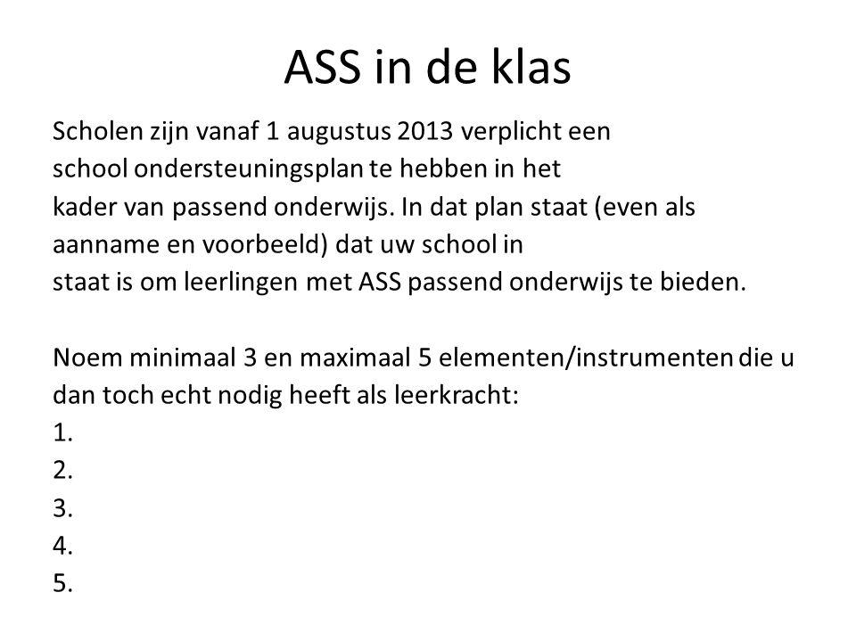 ASS in de klas Scholen zijn vanaf 1 augustus 2013 verplicht een school ondersteuningsplan te hebben in het kader van passend onderwijs.