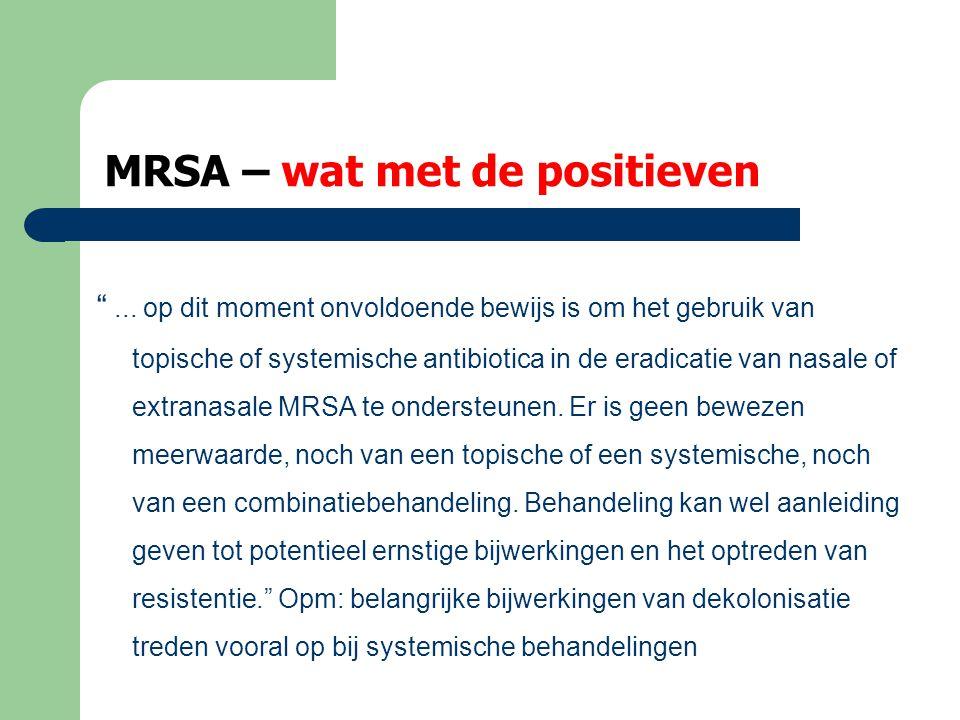 MRSA – individuele screening  laag level of evidence: zin screenen wetenschappelijk niet bewezen  Hier zeker: wat met POS?