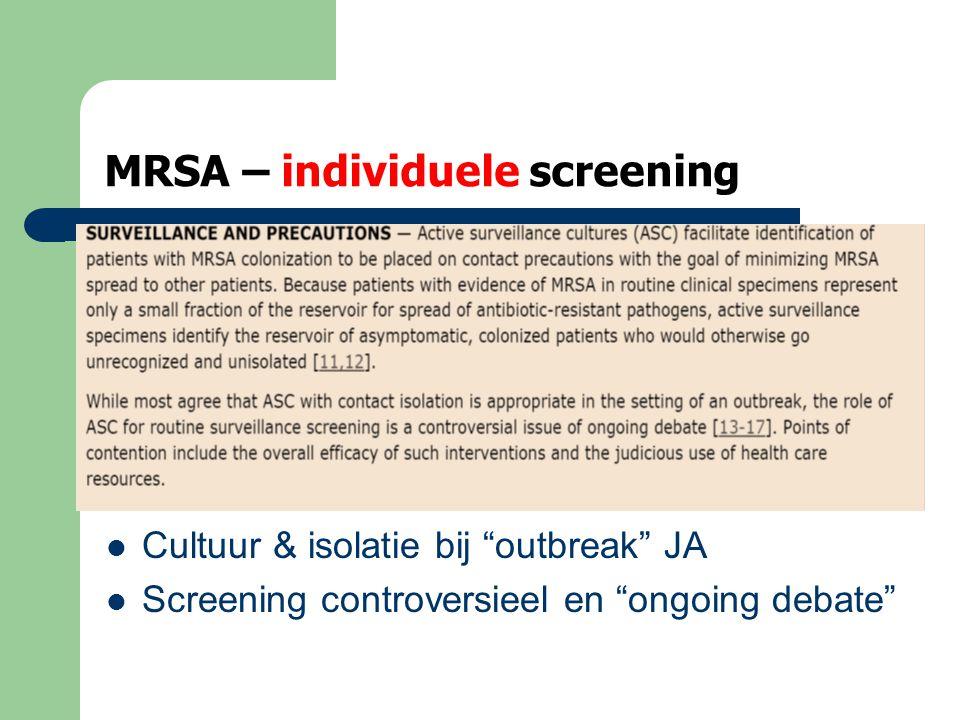 MRSA – individuele screening  wie Klinisch  slecht genezende en vooral geïnfecteerde wonden  persisterende luchtweginfecties met sputum  persisterende urineweginfecties