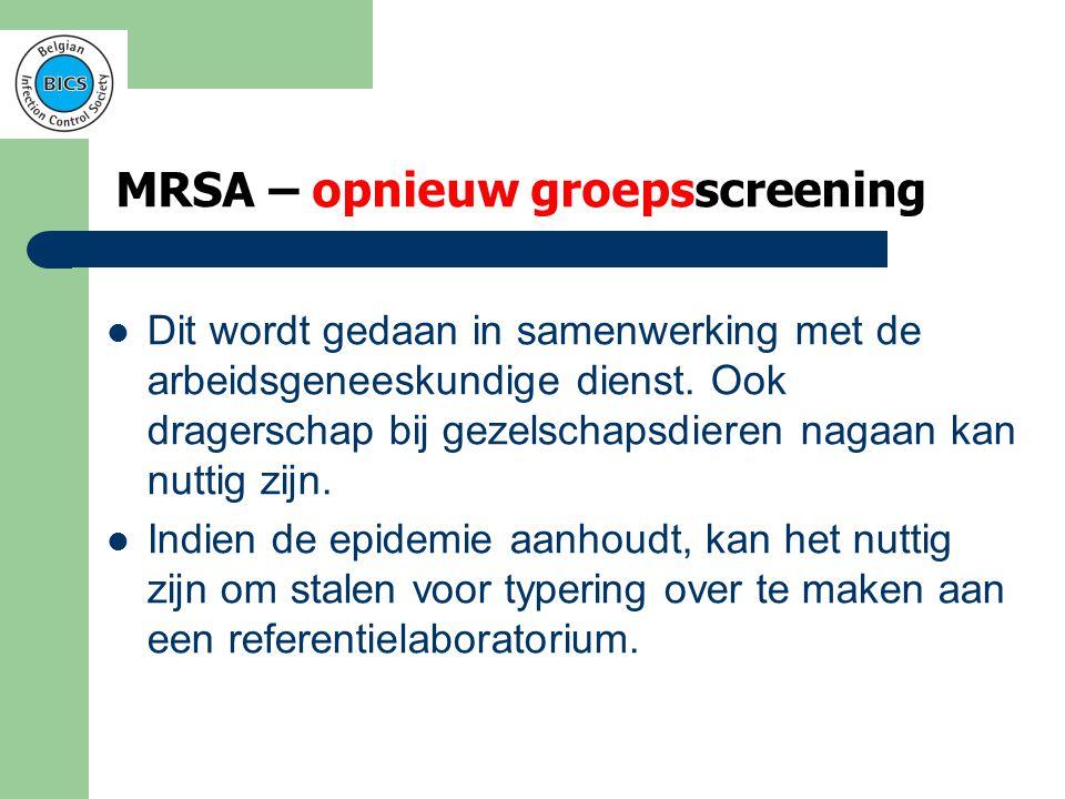 MRSA – dus wat zegt BICS  Niet screenen  Bij epidemie wel omgeving screenen  En alle positieven behandelen