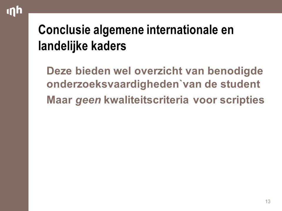 Conclusie algemene internationale en landelijke kaders Deze bieden wel overzicht van benodigde onderzoeksvaardigheden`van de student Maar geen kwaliteitscriteria voor scripties 13