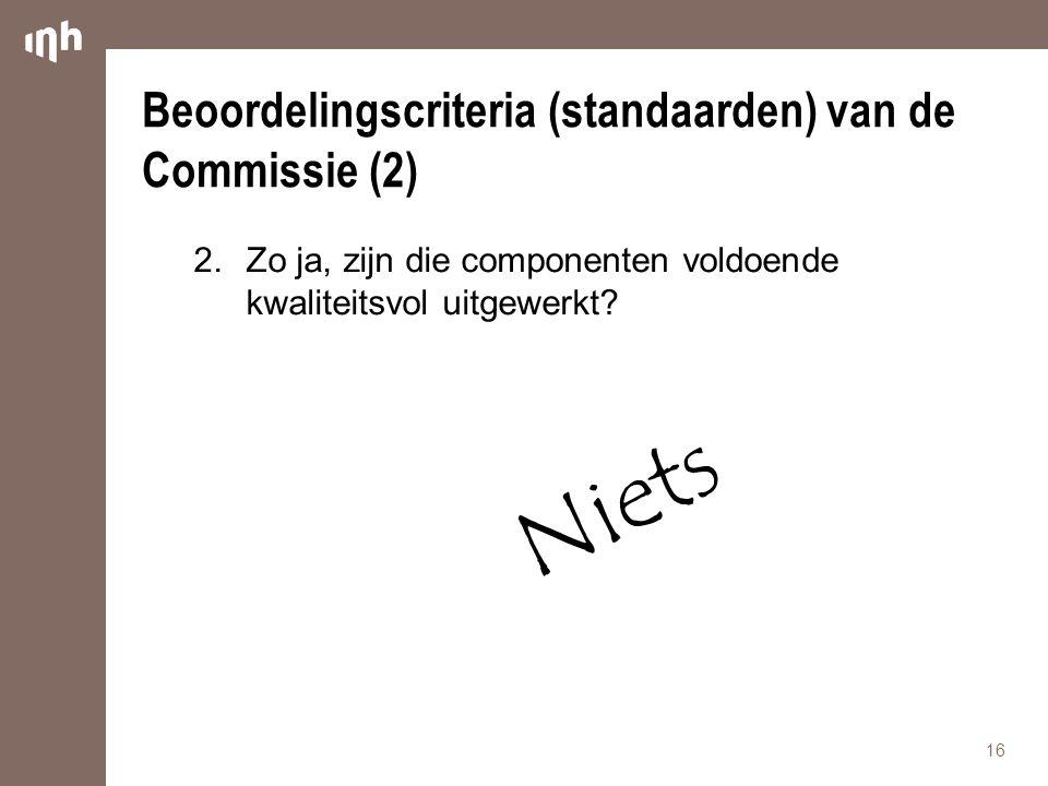 Beoordelingscriteria (standaarden) van de Commissie (2) 2.Zo ja, zijn die componenten voldoende kwaliteitsvol uitgewerkt.