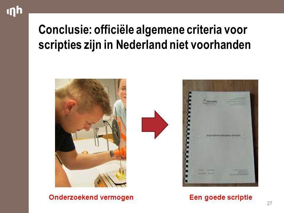 Conclusie: officiële algemene criteria voor scripties zijn in Nederland niet voorhanden 27 Onderzoekend vermogenEen goede scriptie