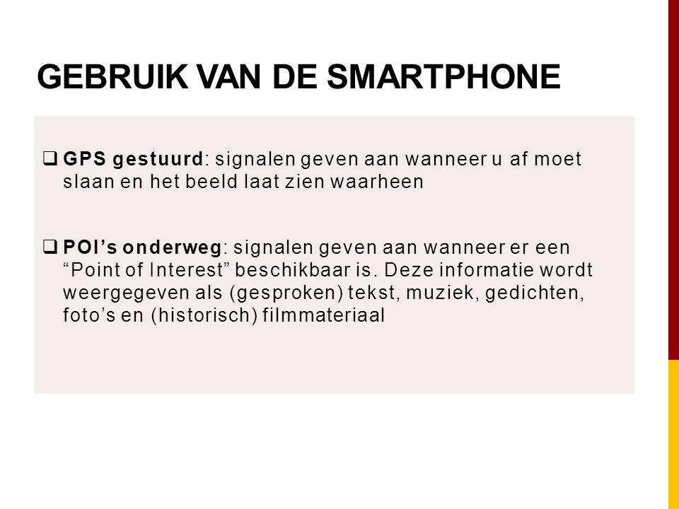 GEBRUIK VAN DE SMARTPHONE  GPS gestuurd: signalen geven aan wanneer u af moet slaan en het beeld laat zien waarheen  POI's onderweg: signalen geven