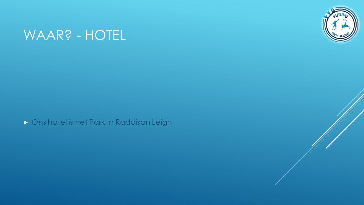 WAAR? - HOTEL  Ons hotel is het Park In Raddison Leigh