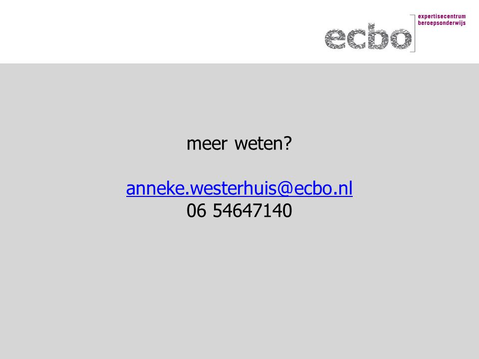 meer weten? anneke.westerhuis@ecbo.nl 06 54647140 anneke.westerhuis@ecbo.nl