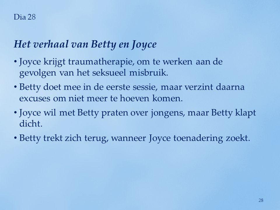 Dia 28 • Joyce krijgt traumatherapie, om te werken aan de gevolgen van het seksueel misbruik. • Betty doet mee in de eerste sessie, maar verzint daarn