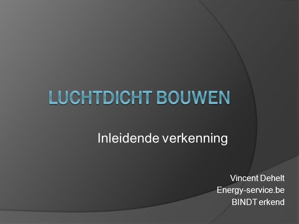 Concept - Materialen - Uitvoering Vincent Dehelt Energy-service.be BINDT erkend