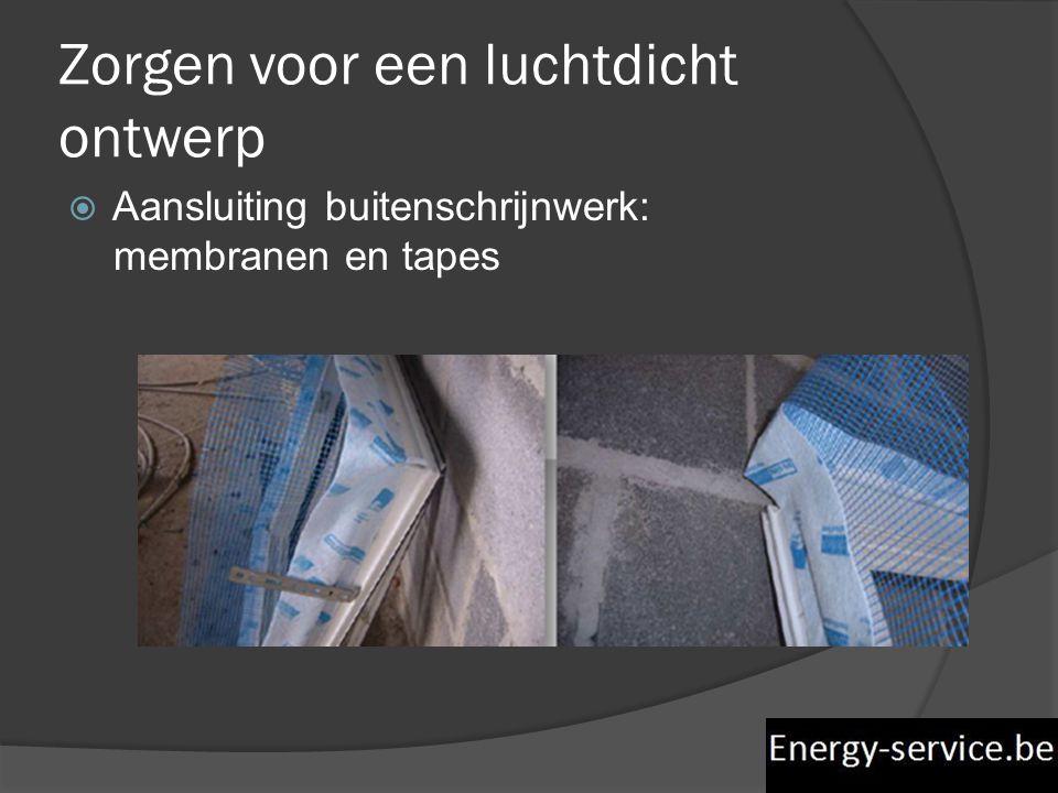 Zorgen voor een luchtdicht ontwerp  Aansluiting buitenschrijnwerk: membranen en tapes