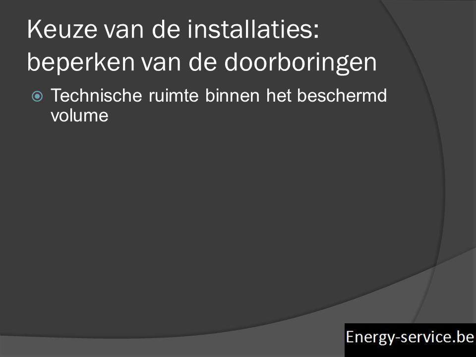 Keuze van de installaties: beperken van de doorboringen  Technische ruimte binnen het beschermd volume