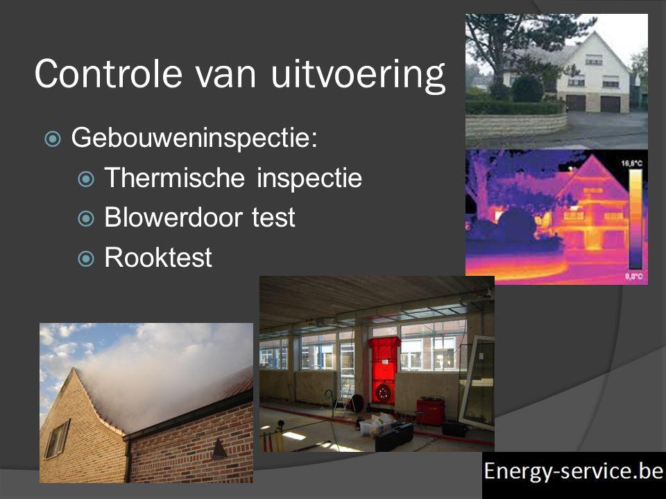 Controle van uitvoering  Gebouweninspectie:  Thermische inspectie  Blowerdoor test  Rooktest
