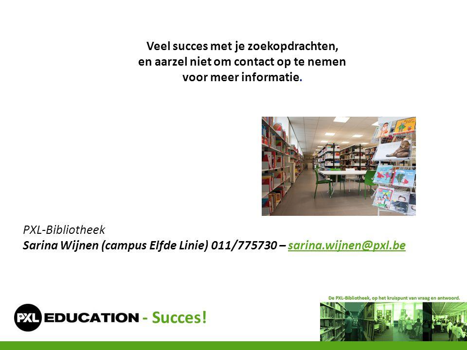 Veel succes met je zoekopdrachten, en aarzel niet om contact op te nemen voor meer informatie. PXL-Bibliotheek Sarina Wijnen (campus Elfde Linie) 011/