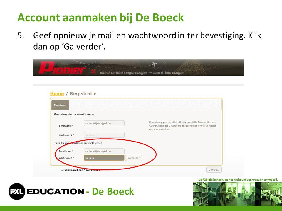 5.Geef opnieuw je mail en wachtwoord in ter bevestiging. Klik dan op 'Ga verder'. Account aanmaken bij De Boeck - De Boeck