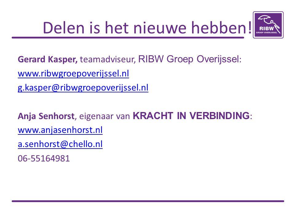 Delen is het nieuwe hebben! Gerard Kasper, teamadviseur, RIBW Groep Overijssel : www.ribwgroepoverijssel.nl g.kasper@ribwgroepoverijssel.nl Anja Senho