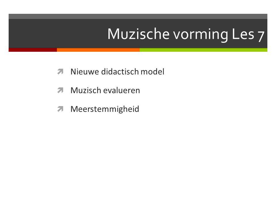 Muzische vorming Les 7  Nieuwe didactisch model  Muzisch evalueren  Meerstemmigheid