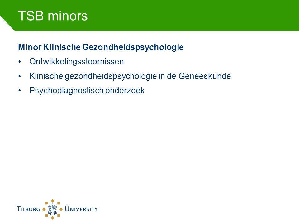 TSB minors Minor Klinische Gezondheidspsychologie •Ontwikkelingsstoornissen •Klinische gezondheidspsychologie in de Geneeskunde •Psychodiagnostisch on