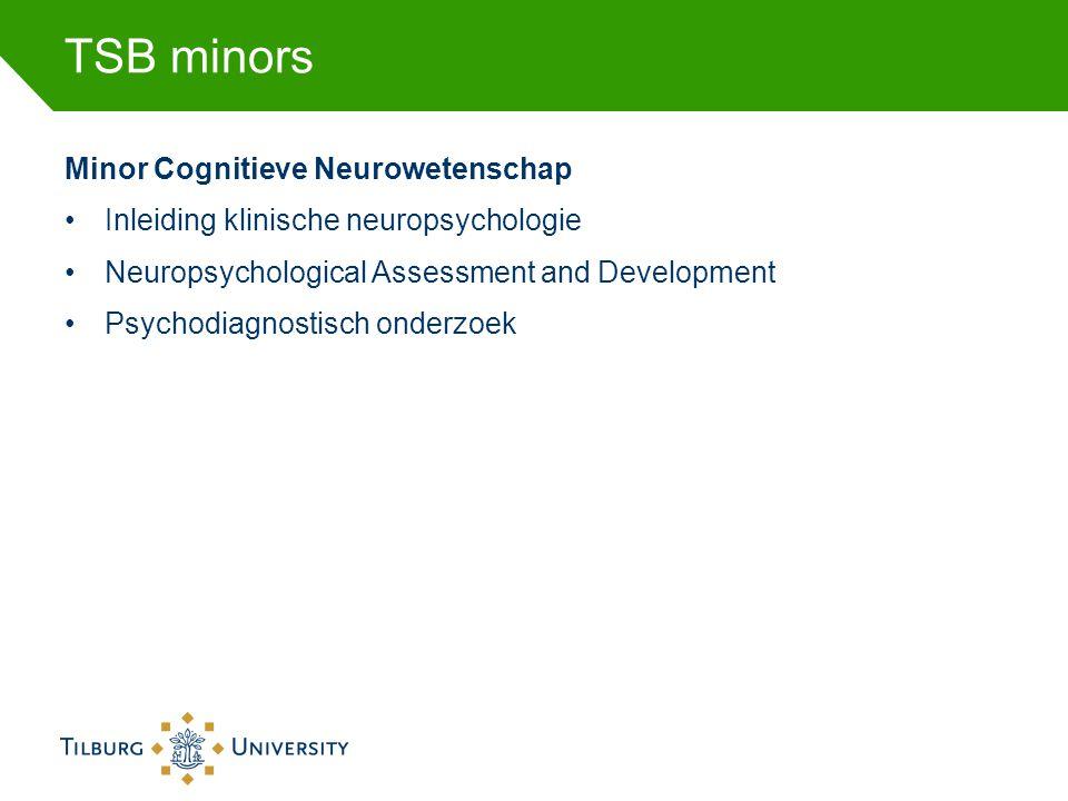 TSB minors Minor Cognitieve Neurowetenschap •Inleiding klinische neuropsychologie •Neuropsychological Assessment and Development •Psychodiagnostisch o