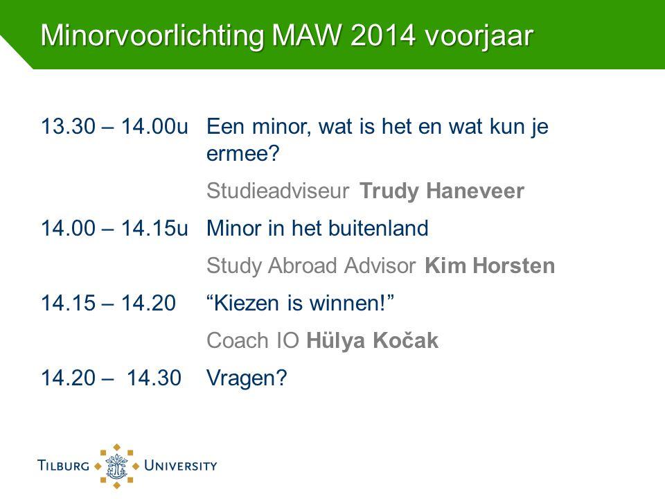 Minorvoorlichting MAW 2014 voorjaar 13.30 – 14.00u Een minor, wat is het en wat kun je ermee? Studieadviseur Trudy Haneveer 14.00 – 14.15uMinor in het