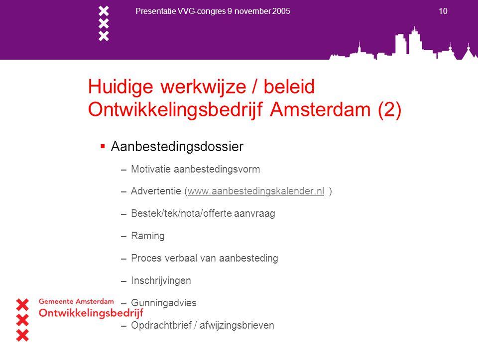 Presentatie VVG-congres 9 november 2005 10 Huidige werkwijze / beleid Ontwikkelingsbedrijf Amsterdam (2)  Aanbestedingsdossier –Motivatie aanbestedin