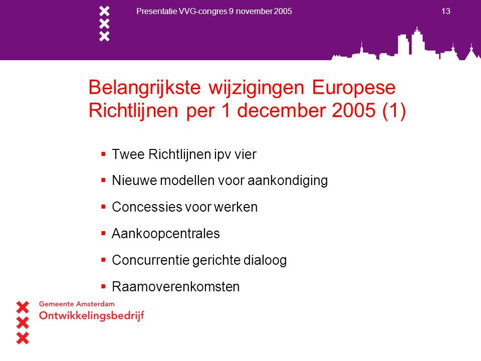 Presentatie VVG-congres 9 november 2005 13 Belangrijkste wijzigingen Europese Richtlijnen per 1 december 2005 (1)  Twee Richtlijnen ipv vier  Nieuwe