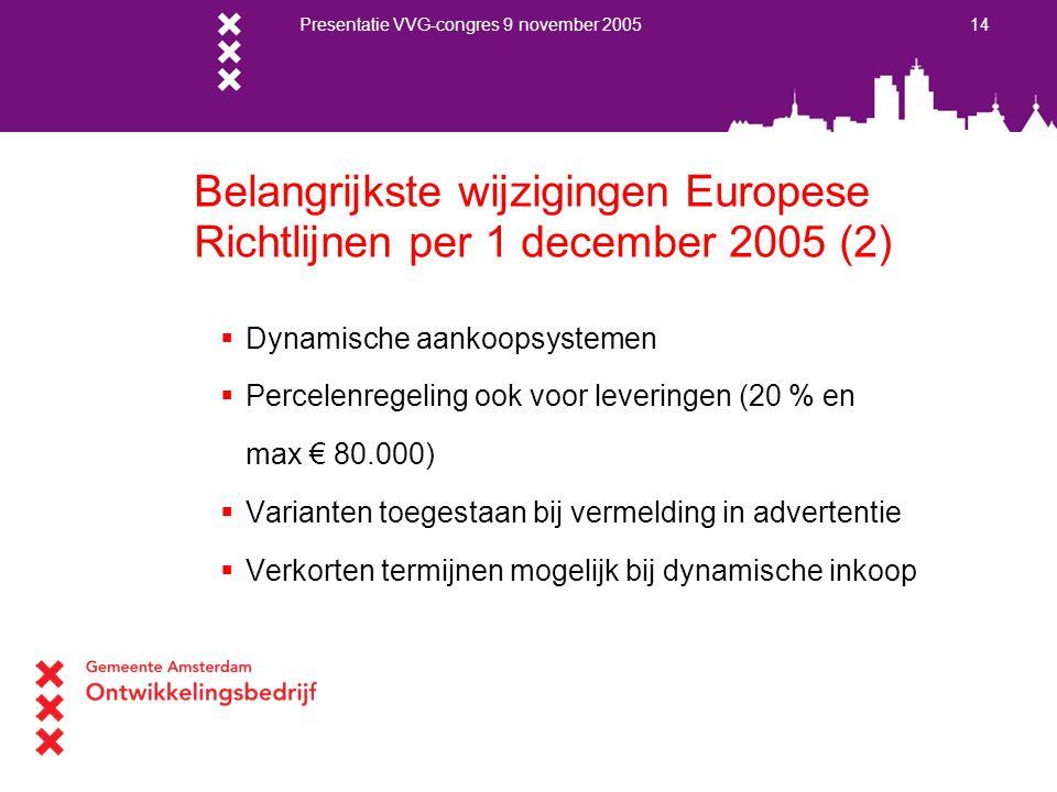 Presentatie VVG-congres 9 november 2005 14 Belangrijkste wijzigingen Europese Richtlijnen per 1 december 2005 (2)  Dynamische aankoopsystemen  Perce