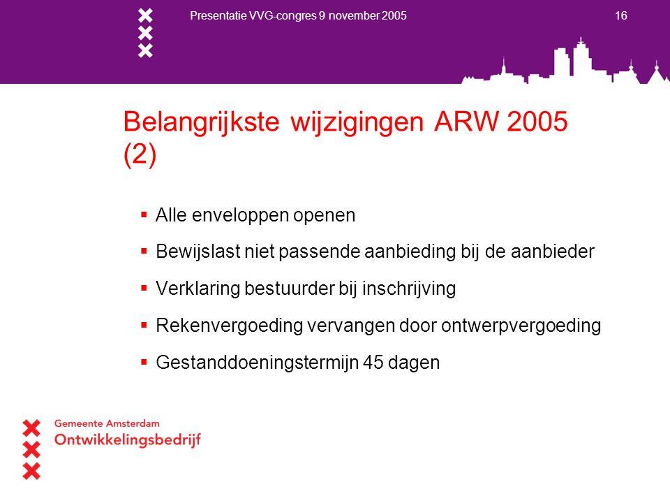 Presentatie VVG-congres 9 november 2005 16 Belangrijkste wijzigingen ARW 2005 (2)  Alle enveloppen openen  Bewijslast niet passende aanbieding bij d