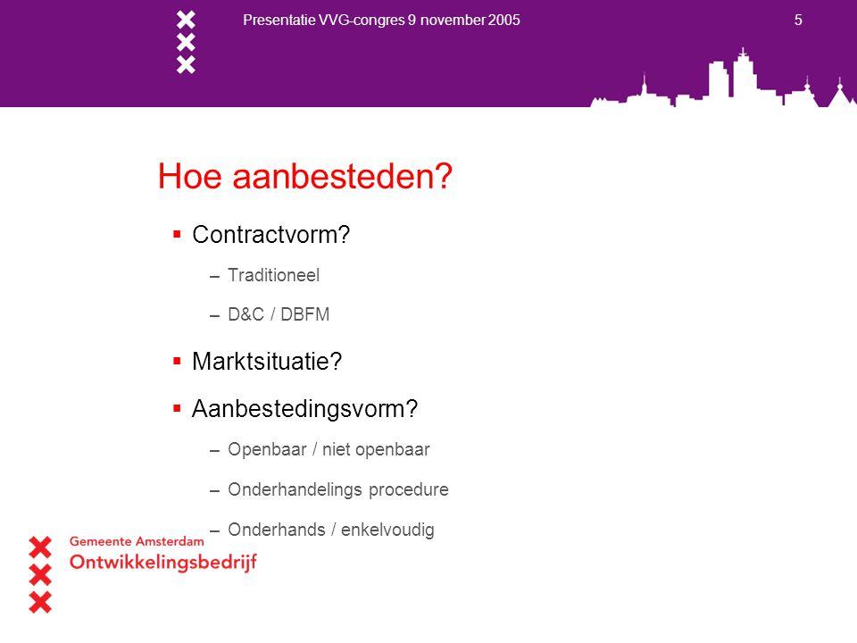 Presentatie VVG-congres 9 november 2005 5 Hoe aanbesteden?  Contractvorm? –Traditioneel –D&C / DBFM  Marktsituatie?  Aanbestedingsvorm? –Openbaar /