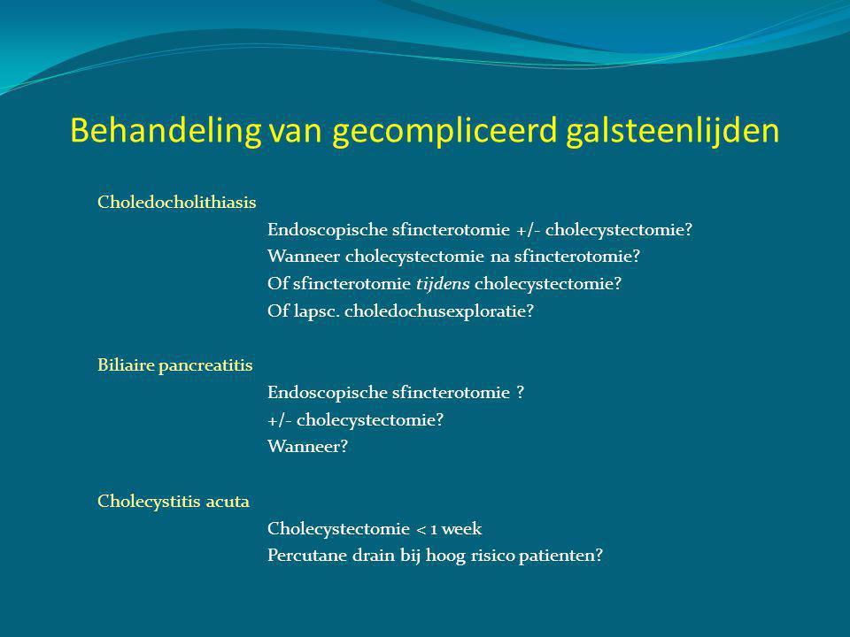 Choledocholithiasis: is lap chol geindiceerd na sfincterotomie.