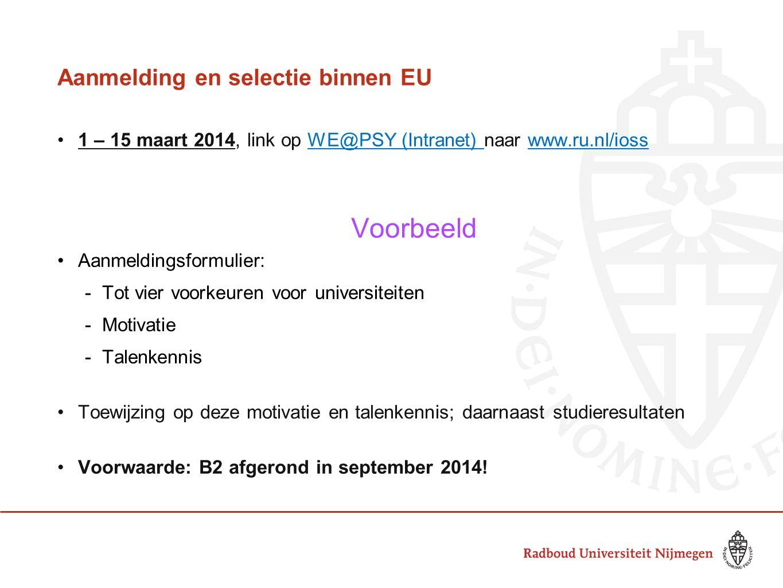 Aanmelding en selectie binnen EU •1 – 15 maart 2014, link op WE@PSY (Intranet) naar www.ru.nl/ioss Voorbeeld •Aanmeldingsformulier: -Tot vier voorkeur