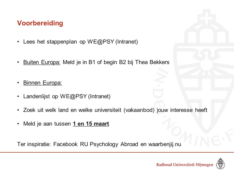 Voorbereiding •Lees het stappenplan op WE@PSY (Intranet) •Buiten Europa: Meld je in B1 of begin B2 bij Thea Bekkers •Binnen Europa: •Landenlijst op WE