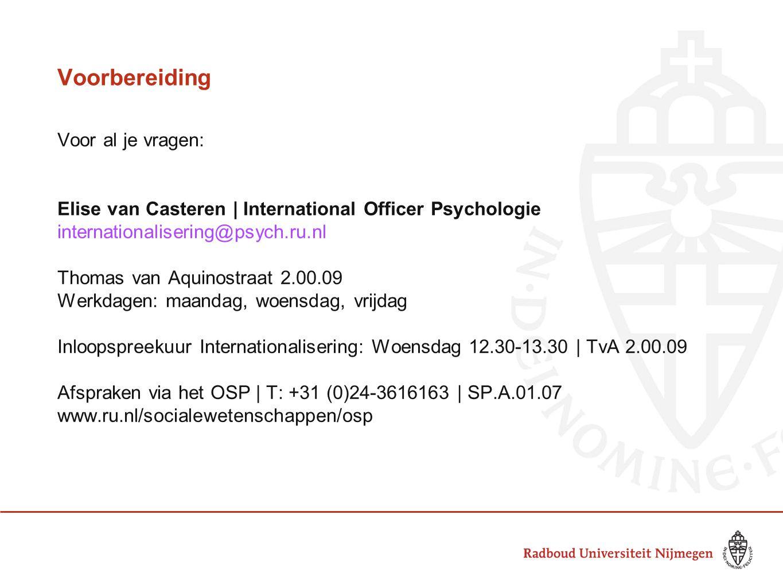Voor al je vragen: Elise van Casteren | International Officer Psychologie internationalisering@psych.ru.nl Thomas van Aquinostraat 2.00.09 Werkdagen: