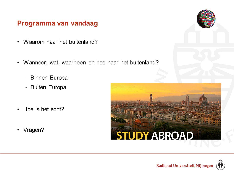 Programma van vandaag •Waarom naar het buitenland? •Wanneer, wat, waarheen en hoe naar het buitenland? -Binnen Europa -Buiten Europa •Hoe is het echt?