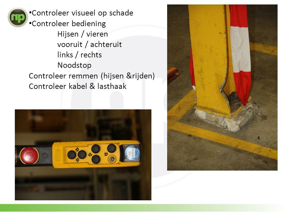 • Controleer visueel op schade • Controleer bediening Hijsen / vieren vooruit / achteruit links / rechts Noodstop Controleer remmen (hijsen &rijden) Controleer kabel & lasthaak