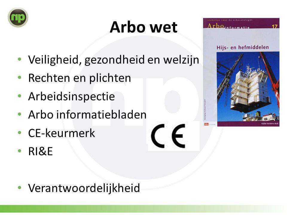 Arbo wet • Veiligheid, gezondheid en welzijn • Rechten en plichten • Arbeidsinspectie • Arbo informatiebladen • CE-keurmerk • RI&E • Verantwoordelijkheid