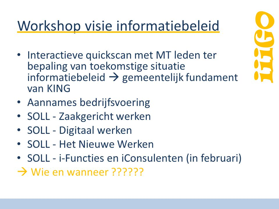 iiiGO Workshop visie informatiebeleid • Interactieve quickscan met MT leden ter bepaling van toekomstige situatie informatiebeleid  gemeentelijk fund