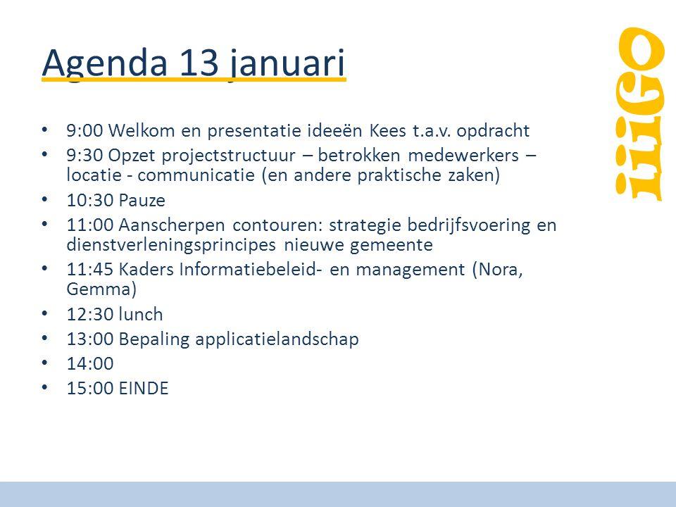 iiiGO Agenda 13 januari • 9:00 Welkom en presentatie ideeën Kees t.a.v. opdracht • 9:30 Opzet projectstructuur – betrokken medewerkers – locatie - com