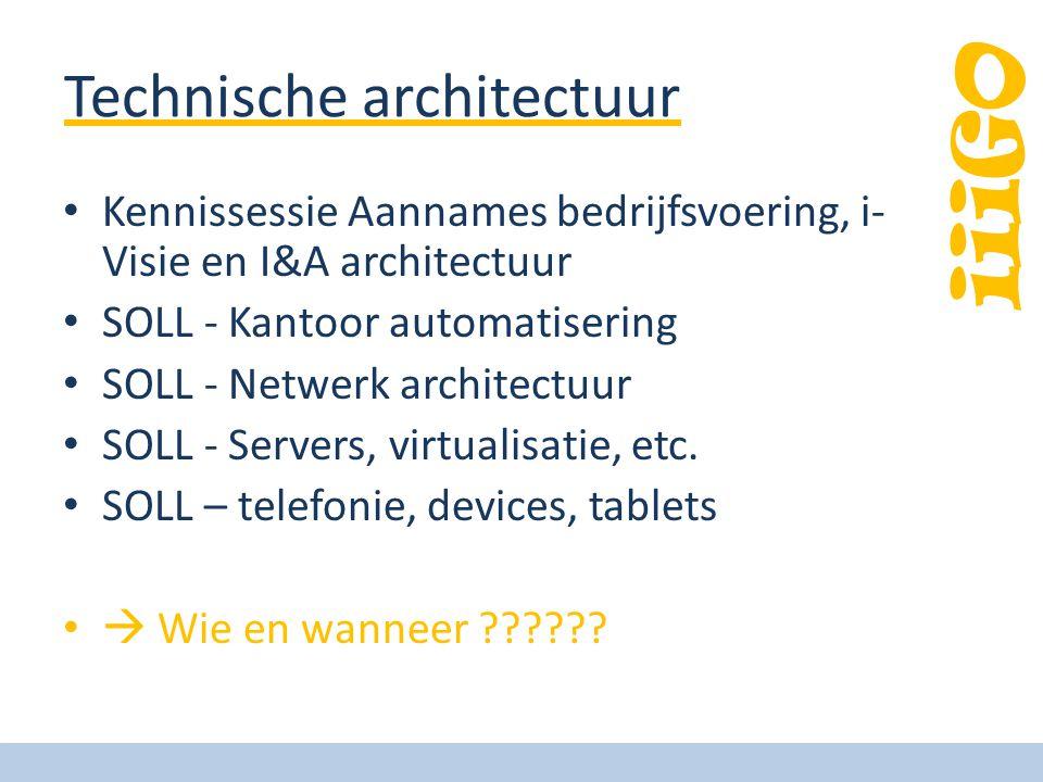 iiiGO Technische architectuur • Kennissessie Aannames bedrijfsvoering, i- Visie en I&A architectuur • SOLL - Kantoor automatisering • SOLL - Netwerk architectuur • SOLL - Servers, virtualisatie, etc.